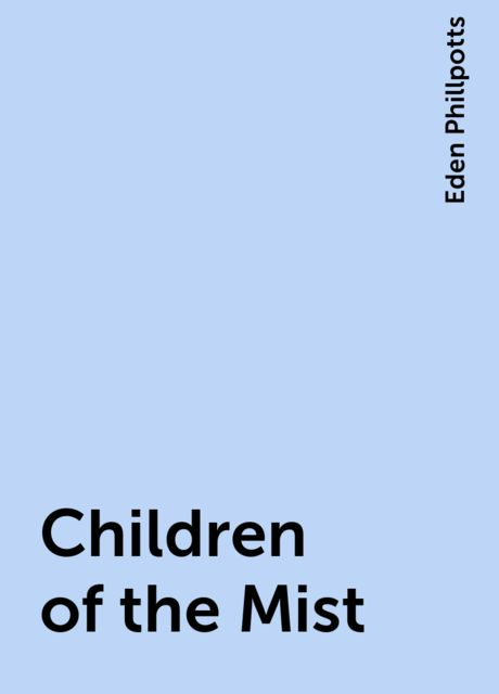 Children of the Mist, Eden Phillpotts