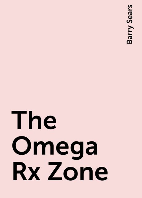 The Omega Rx Zone, Barry Sears