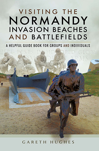 Visiting the Normandy Invasion Beaches and Battlefields, Gareth Hughes