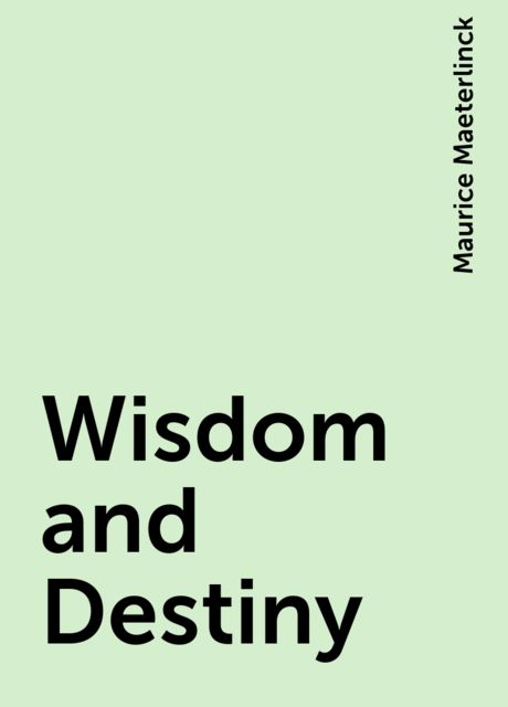Wisdom and Destiny, Maurice Maeterlinck
