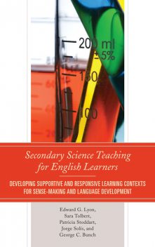 Secondary Science Teaching for English Learners, Edward Lyon, George C. Bunch, Jorge Solís, Patricia Stoddart, Sara Tolbert