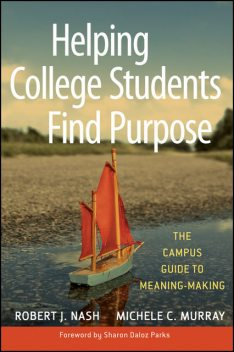 Helping College Students Find Purpose, Michele C.Murray, Robert J.Nash