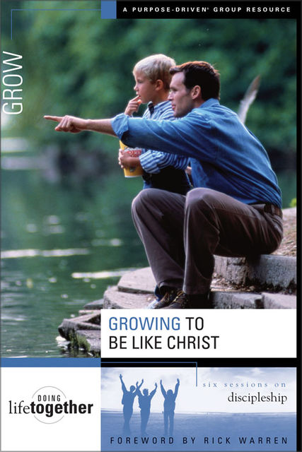 Growing to Be Like Christ, Rick Warren