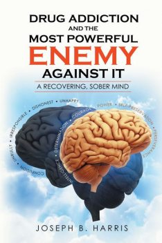 Drug Addiction and the Most Powerful Enemy Against It, Joseph Harris