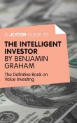A Joosr Guide to Intelligent Investor by Benjamin Graham, Joosr