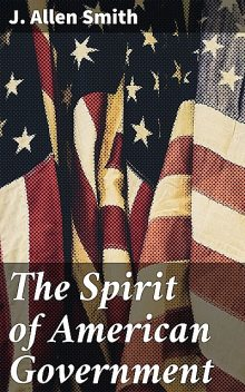 The Spirit of American Government, J.Allen Smith