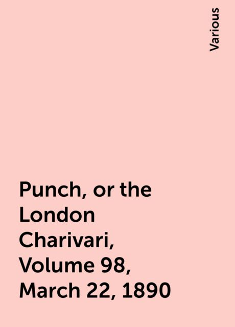Punch, or the London Charivari, Volume 98, March 22, 1890, Various