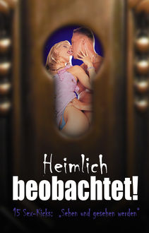 Heimlich beobachtet, Lisa Cohen, Mark Later, Dave Vandenberg, Andreas Müller, Kainas Centmy, Paul Stöver, Marc Pond, Alex Rosenbaum, Florian Weber, Melissa Glanz