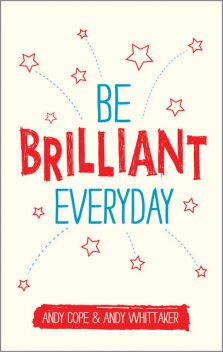 Be Brilliant Every Day, Andy Cope, Andy Whittaker