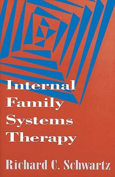 Internal Family Systems Therapy (The Guilford Family Therapy Series), Richard C., Schwartz