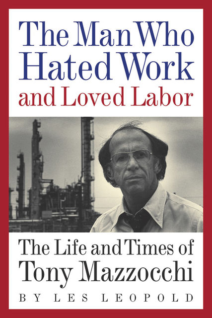 The Man Who Hated Work and Loved Labor, Les Leopold
