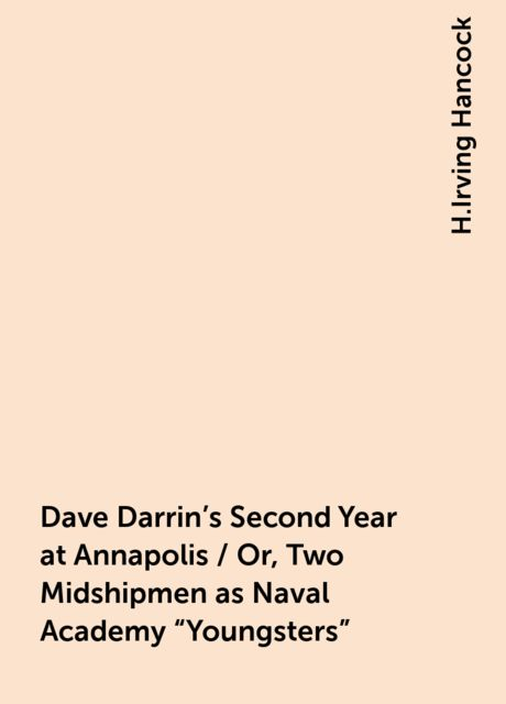 Dave Darrin's Second Year at Annapolis / Or, Two Midshipmen as Naval Academy