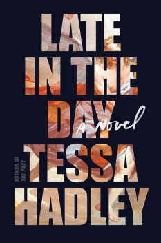 Late in the Day, Tessa Hadley