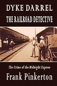 Dyke Darrel the Railroad Detective / Or, The Crime of the Midnight Express, Frank Pinkerton