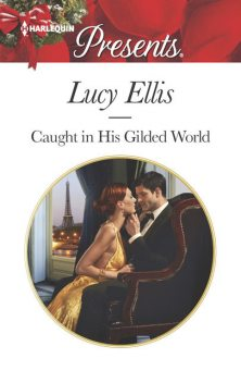 Caught in His Gilded World, Lucy Ellis