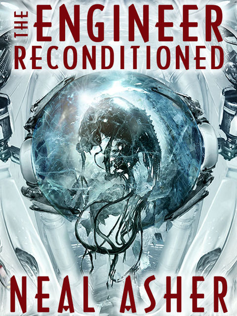The Engineer Reconditioned, Neal Asher