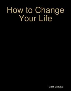 How to Change Your Life, Sidra Shaukat