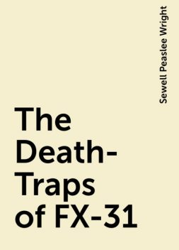 The Death-Traps of FX-31, Sewell Peaslee Wright