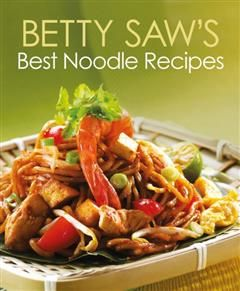 Betty Saw's Best Noodle Recipes, Betty Saw