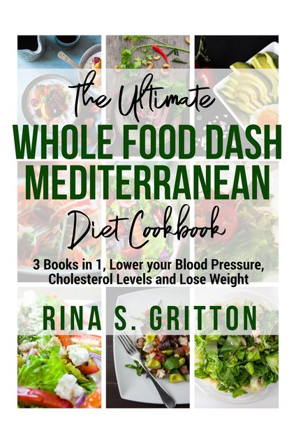 The Ultimate Whole food DASH Mediterranean Diet Cookbook PD, Rina S. Gritton