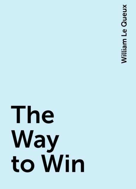 The Way to Win, William Le Queux