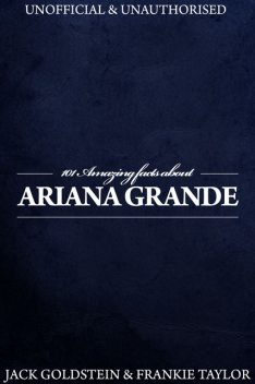 101 Amazing Facts about Ariana Grande, Jack Goldstein, Frankie Taylor