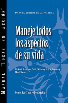 Managing Your Whole Life (Spanish for Latin America), Kelly M. Hannum, Marian N. Ruderman, Phillip W. Braddy