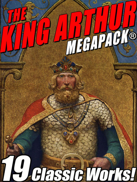 The King Arthur MEGAPACK, Mark Twain, John Gregory Betancourt, Howard Pyle, Sir Thomas Mallory