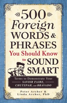 500 Foreign Words and Phrases You Should Know to Sound Smart, Peter Archer