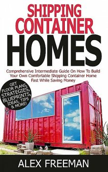 Shipping Container Homes, Alex Freeman
