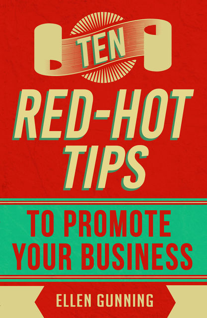 Ten Red-Hot Tips to Promote your Business, Ellen Gunning
