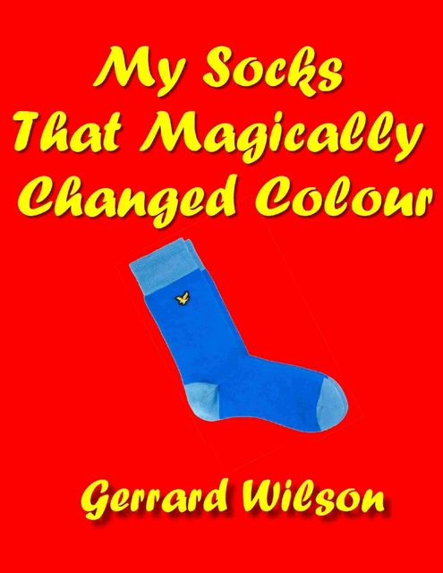 My Socks That Magically Changed Colour, Gerrard Wilson