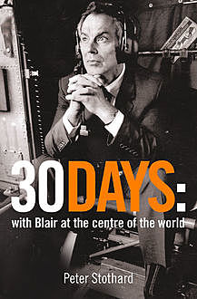 30 Days: A Month at the Heart of Blair's War (Text Only), Peter Stothard