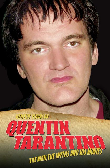 Quentin Tarantino – The Man, The Myths and the Movies, Wensley Clarkson
