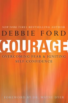 Courage, Debbie Ford, Wayne W.Dyer