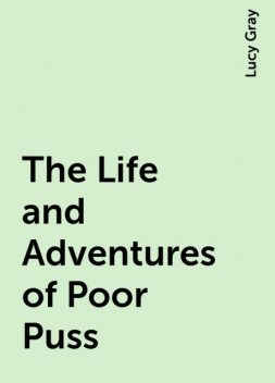The Life and Adventures of Poor Puss, Lucy Gray
