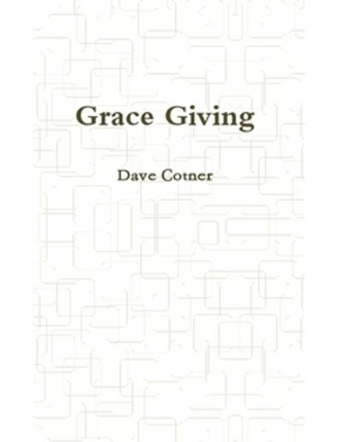 Grace Giving, Dave Cotner