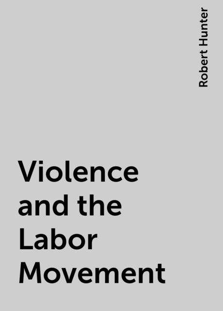 Violence and the Labor Movement, Robert Hunter