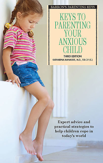 Keys to Parenting Your Anxious Child, Katharina Manassis