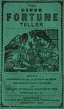 The Gipsy Fortune Teller Containing: Judgment for the 29 Days of the Moon, the Signification of Moles, and the Art of Telling Fortunes by Dice, Dominoes, &c., &c, W Parker