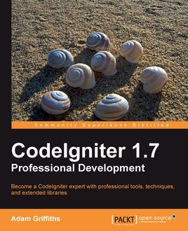 CodeIgniter 1.7 Professional Development, Adam Griffiths