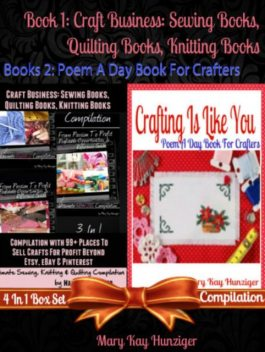 Craft Business: Sewing Books, Quilting Books, Knitting Books Compilation with 99+ Places To Sell For Profit Beyond Etsy, Dawanda, eBay & Pinterest (Sewing, Quilting & Knitting Reference Guide For Beginners – Includes 400+ Sewing, Quilting & Knitting Resou, Mary Kay Hunziger