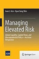 Managing Elevated Risk: Global Liquidity, Capital Flows, and Macroprudential Policy – An Asian Perspective, Hyun Song Shin, Iwan J. Azis