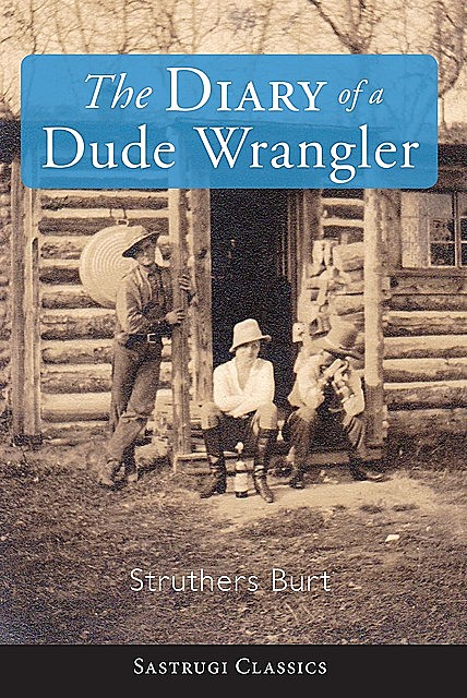 The Diary of a Dude Wrangler, Struthers Burt