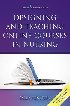 Designing and Teaching Online Courses in Nursing, APRN, FNP, CNE, Sally Kennedy