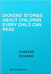 Dickens' Stories About Children Every Child Can Read, Charles Dickens