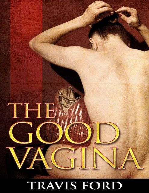 The Good Vagina, Travis Ford