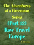 The Adventures of a Greenman Series: (Part 13) Raw Travel Europe, A Greenman