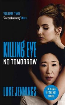 No Tomorrow: The basis for Killing Eve, now a major BBC TV series (Killing Eve series Book 2), Luke Jennings