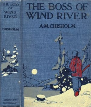 The Boss of Wind River, Arthur Murray Chisholm